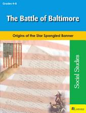 The Battle of Baltimore: Origins of the Star Spangled Banner