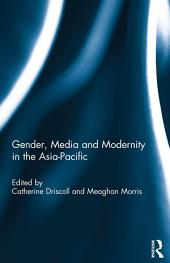 Gender, Media and Modernity in the Asia-Pacific