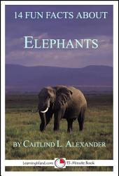 14 Fun Facts About Elephants: A 15-Minute Book