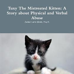 Tuxy The Mistreated Kitten  A Story about Physical and Verbal Abuse PDF