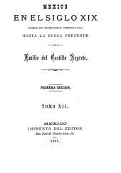 Mexico en el siglo XIX, o sea su historia desde 1800 hasta la epoca presente: Volumen 12