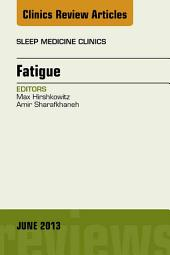 Fatigue, An Issue of Sleep Medicine Clinics