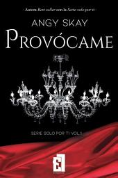 Provócame vol.1 Serie Solo por ti: BEST SELLER
