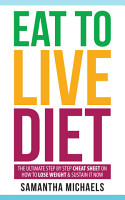 Eat To Live Diet  The Ultimate Step by Step Cheat Sheet on How To Lose Weight   Sustain It Now PDF