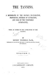 The Tannins: A Monograph on the History, Preparation, Properties, Methods of Estimation, and Uses of the Vegetable Astringents, with an Index to the Literature of the Subject, Volume 1