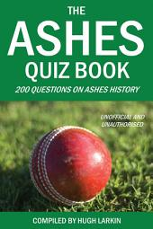 The Ashes Quiz Book: 250 Questions on Ashes History