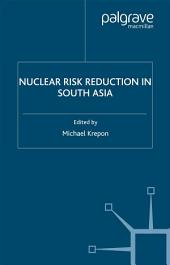 Nuclear Risk Reduction in South Asia