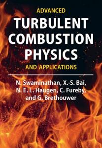 Advanced Turbulent Combustion Physics and Applications