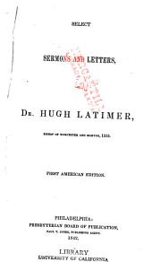 Select Sermons and Letters of Dr. Hugh Latimer