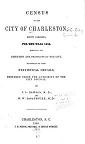 Census of the City of Charleston, South Carolina, for the Year 1848: Exhibiting the Condition and Prospects of the City, Illustrated by Many Statistical Details, Prepared Under the Authority of the City Council