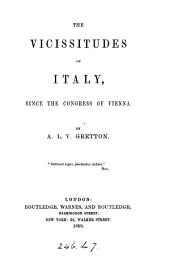 The vicissitudes of Italy, since the Congress of Vienna
