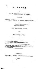 "A Reply to Two Deistical Works: Entitled ""The New Trial of the Witnesses,"" &c. and Gamaliel Smith's [pseud. for Jeremy Bentham] ""Not Paul But Jesus."""