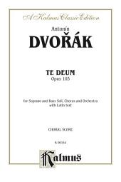 Te Deum, Opus 103: For SB Solo, SATB divisi Chorus/Choir and Orchestra with Latin Text (Choral Score)
