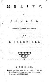 Melite, a comedy: Translated from the French of P. Corneille
