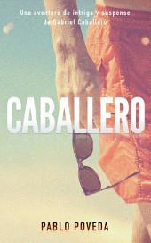 Caballero: Una aventura de intriga y suspense de Gabriel Caballero