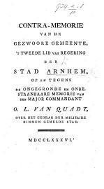 Contra memorie van de gezwore gemeente     der stad Arnhem  op en tegens de ongegronde     memorie van den Major Commandant O  L  van Quadt over het gedrag der militaire  etc PDF