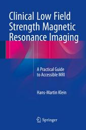 Clinical Low Field Strength Magnetic Resonance Imaging: A Practical Guide to Accessible MRI