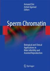 Sperm Chromatin: Biological and Clinical Applications in Male Infertility and Assisted Reproduction