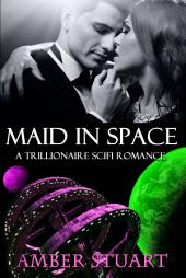 Maid in Space: New Adult Billionaire Science Fiction Romance
