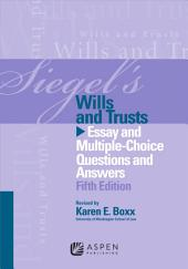 Siegel's Wills and Trusts: Essay and Multiple-Choice Questions and Answers, Edition 5