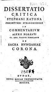Dissertatio critica Stephani Katona ... in commentarium Alexii Horányi ... de sacra Hungariae corona