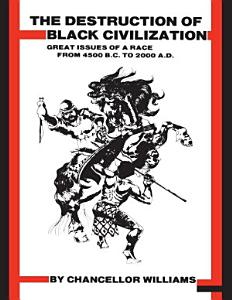 Destruction of Black Civilization  Great Issues of a Race From  4500 B C to 2000 A D