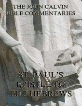 John Calvin's Commentaries On St. Paul's Epistle To The Hebrews (Annotated Edition)