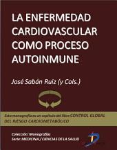 La enfermedad cardiovascular como proceso autoinmune: Control global del riesgo cardiometabólico