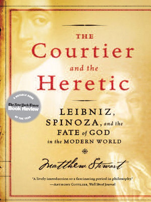 The Courtier and the Heretic  Leibniz  Spinoza  and the Fate of God in the Modern World