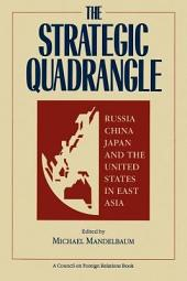 The Strategic Quadrangle: Russia, China, Japan, and the United States in East Asia