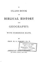 A Class-book of Biblical History and Geography: With Numerous Maps