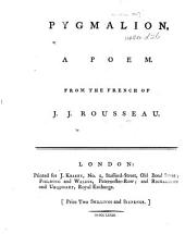 Pygmalion, a poem. From the French of J. J. Rousseau. [With the French text.]