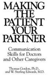 Making the Patient Your Partner: Communication Skills for Doctors and Other Caregivers