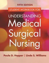 Student Workbook for Understanding Medical Surgical Nursing