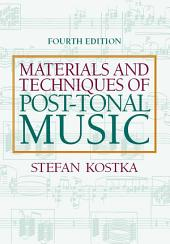 Materials and Techniques of Post Tonal Music: Edition 4