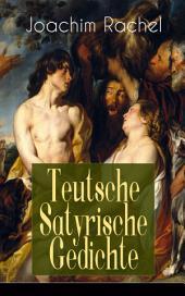 Teutsche Satyrische Gedichte (Vollständige Ausgabe)