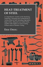 Heat-Treatment of Steel: A Comprehensive Treatise on the Hardening, Tempering, Annealing and Casehardening of Various Kinds of Steel, Including High-speed, High-Carbon, Alloy and Low Carbon Steels, Together with Chapters on Heat-Treating Furnaces and on Hardness Testing