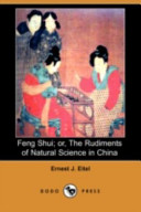 Feng Shui  Or  the Rudiments of Natural Science in China  Dodo Press  PDF