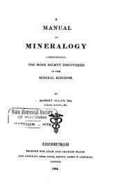 A manual of mineralogy: comprehending the more recent discoveries in the mineral kingdom