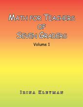 Math for Teachers of Seven Graders: Volume 1