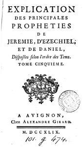 Explication des principales prophéties de Jérémie, d'Ezéchiel, et de Daniel [by F. Joubert].