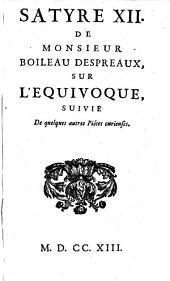 Satyre 12. de monsieur Boileau Despreaux, sur l'equivoque suivie de quelques autres pieces curieuses