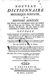 Nouveau dictionnaire historique-portatif, ou histoire abregee de tous les hommes qui se sont fait un nom ... depuis le commencement du monde jusqu'a nos jours (etc.)