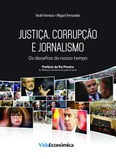 Justiça, corrupção e jornalismo: Os desafios do nosso tempo
