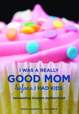 I Was a Really Good Mom Before I Had Kids