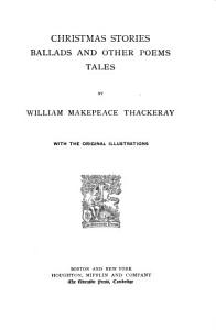 The Complete Works of William Makepeace Thackeray  Christmas stories   Ballads  and other poems   Tales Book