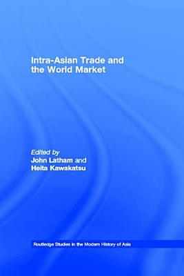 Intra Asian Trade and the World Market PDF