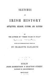Sketches of Irish History, Antiquities, Religion, Customs, and Manners