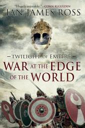 War at the Edge of the World: Twilight of Empire: Book One (Twilight of Empire)