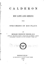 Calderón, His Life and Genius: With Specimens of His Plays